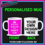 KEEP CALM AND KNIT ON MUG KNITTING PERSONALISED GIFT